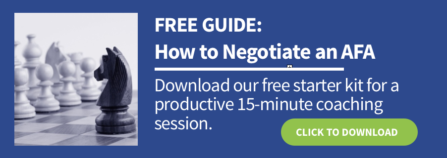 Download our Free Guide: How to Negotiate an AFA. Download our free starter kit for a productive 15-minute coaching session.