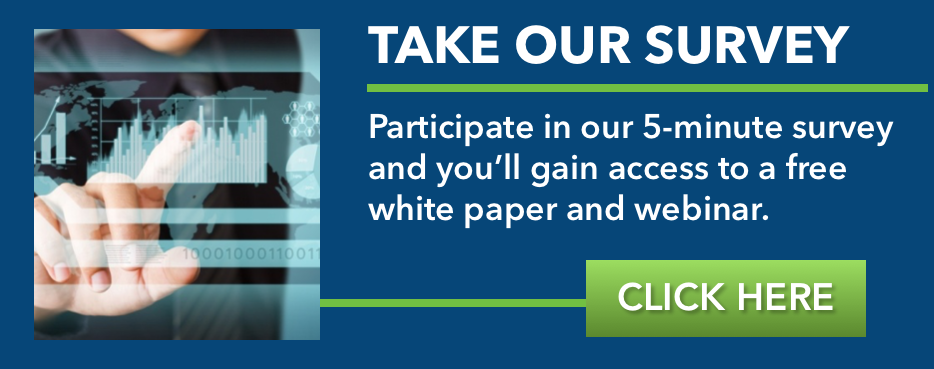 Participate in our 5-minute survey and you'll gain access to a free white paper and webinar.